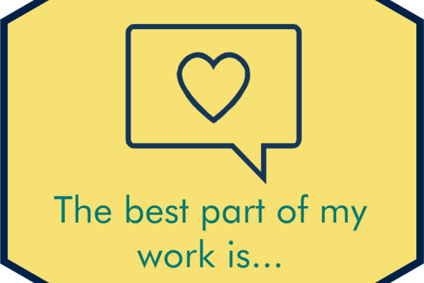 The best part of my work is...