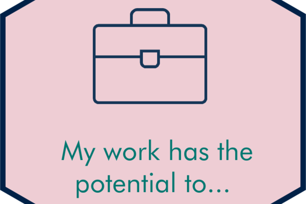 My work has the potential to...